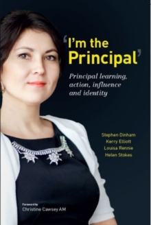 `I'm the Principal' : Principal Learning, Action, Influence and Identity, Paperback / softback Book