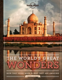 The World's Great Wonders : How They Were Made & Why They Are Amazing, Hardback Book