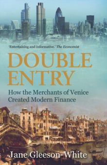 Double Entry : How the merchants of Venice created modern finance, Paperback / softback Book