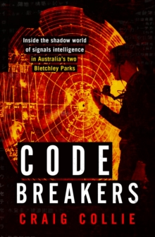Code Breakers : Inside the Shadow World of Signals Intelligence in Australia's Two Bletchley Parks, Paperback / softback Book