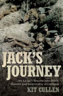 Jack's Journey : An Anzac's descent into death, disaster and controversy at Gallipoli, Paperback / softback Book