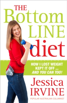 The Bottom Line Diet : How I lost weight, kept it off... and you can too!, Paperback / softback Book