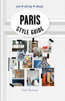 Paris Style Guide : Eat * Sleep * Shop, Hardback Book