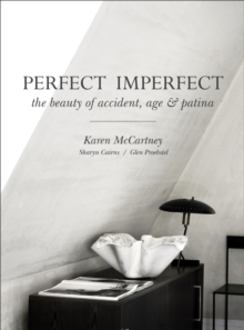 Perfect Imperfect : The Beauty of Accident, Age & Patina, Hardback Book