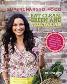 Supercharged Food: Eat Clean, Green and Vegetarian : 100 Vegetable Recipes to Heal and Nourish, Paperback / softback Book