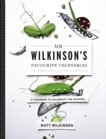 Mr Wilkinson's Favourite Vegetables : A Cookbook to Celebrate the Seasons, Paperback Book