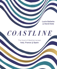 Coastline : The Food of Mediterranean Italy, France and Spain, Hardback Book