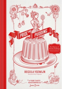 Pride and Pudding : The History of British Puddings, Savoury and Sweet, Hardback Book