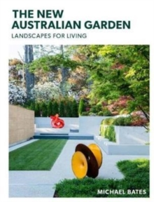 The New Australian Garden : Landscapes for Living, Hardback Book