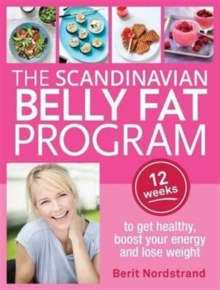 The Scandinavian Belly Fat Program : 12 Weeks to Get Healthy, Boost Your Energy and Lose Weight, Paperback / softback Book