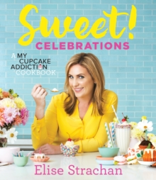 Sweet! Celebrations : A My Cupcake Addiction Cookbook, Hardback Book