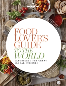 Food Lover's Guide to the World 1 : Experience the Great Global Cuisines, Paperback Book