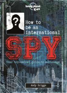 How to be an International Spy : Your Training Manual, Should You Choose to Accept it, Hardback Book