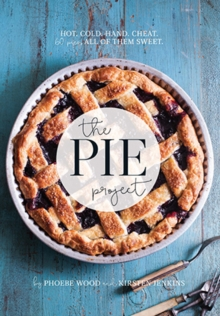 The Pie Project : Hot, Cold, Hand, Cheat. 60 Pies, All of Them Sweet., Hardback Book