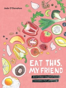 Eat This, My Friend : Everyday Vegetarian Recipes for Sharing, Hardback Book