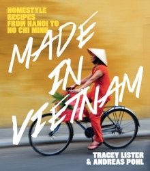 Made in Vietnam : Homestyle Recipes from Hanoi to Ho Chi Minh, Paperback / softback Book