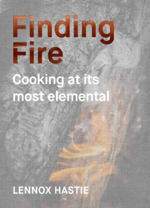 Finding Fire : Cooking at its most elemental, Hardback Book