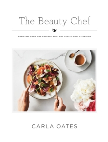 The Beauty Chef : Delicious Food for Radiant Skin, Gut Health and Wellbeing, Hardback Book