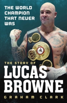 The World Champion That Never Was: The Story of Lucas Browne, Paperback / softback Book