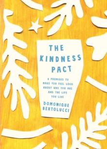 The Kindness Pact : 8 Promises to Make you Feel Good About Who You Are and the Life You Live, Hardback Book