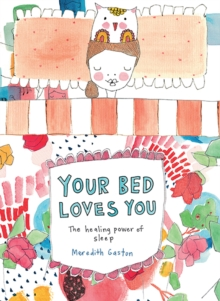 Your Bed Loves You : The Healing Power of Sleep, Hardback Book