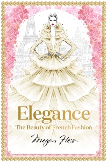 Elegance: The Beauty of French Fashion, Hardback Book