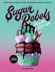 Sugar Rebels : Pipe For Your Life - More than 60 Recipes from Instagram's Kween of Baking, Paperback / softback Book