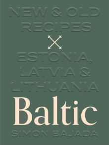 Baltic : New & Old Recipes: Estonia, Latvia & Lithuania, Hardback Book