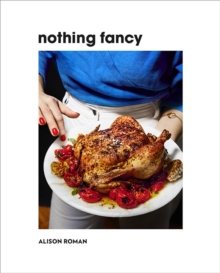 Nothing Fancy : Unfussy Food for Having People Over, Hardback Book