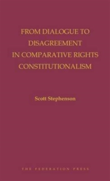 From Dialogue to Disagreement in Comparative Rights Constitutionalism, Hardback Book