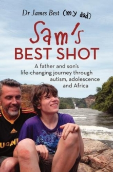 Sam's Best Shot : A father and son's life-changing journey through autism, adolescence and Africa, Paperback / softback Book