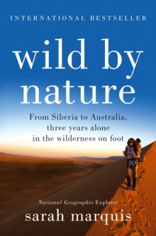 Wild by Nature : From Siberia to Australia, Three Years Alone in the Wilderness on Foot, Paperback Book