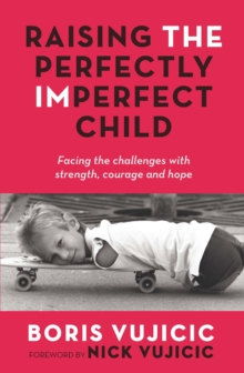 Raising the Perfectly Imperfect Child : Facing the Challenges with Strength, Courage and Hope, Paperback / softback Book