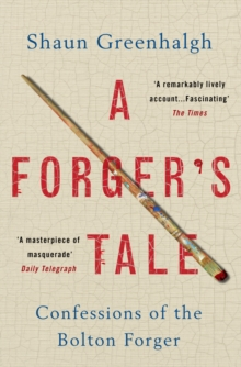 A Forger's Tale : Confessions of the Bolton Forger, Paperback Book