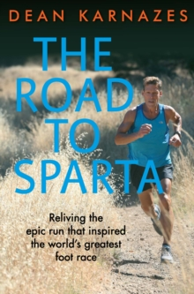 The Road to Sparta : Reliving the Epic Run that Inspired the World's Greatest Foot Race, Paperback Book