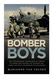 Bomber Boys : The Hair-raising Adventures of a Group of Airmen Who Escaped the Japanese and Became the RAAF's Celebrated 18th Squadron, Paperback / softback Book