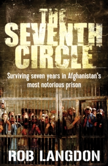 The Seventh Circle : Surviving Seven Years in Afghanistan's Most Notorious Prison, Paperback Book