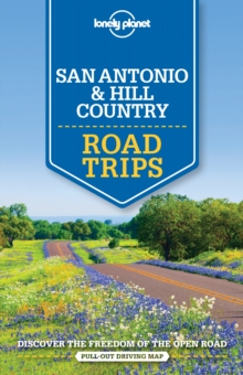Lonely Planet San Antonio, Austin & Texas Backcountry Road Trips, Paperback Book