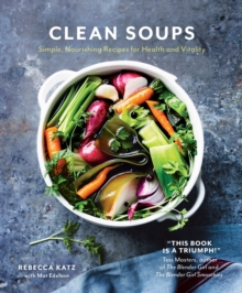 Clean Soups : Simple Nourishing Recipes for Health and Vitality, Hardback Book