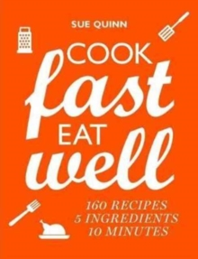 Cook Fast, Eat Well : 5 Ingredients, 10 Minutes, 160 Recipes, Paperback Book