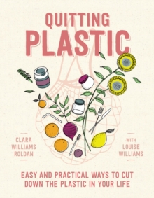 Quitting Plastic : Easy and practical ways to cut down the plastic in your life, Paperback / softback Book