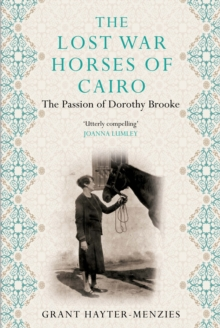 The Lost War Horses of Cairo : The Passion of Dorothy Brooke, Hardback Book