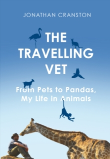 The Travelling Vet : From pets to pandas, my life in animals, Hardback Book