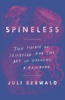 Spineless: The Science of Jellyfish and the Art of Growing a Backbone, Paperback / softback Book