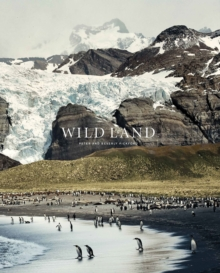 Wild Land : A Journey into the Earth's Last Wilds, Hardback Book