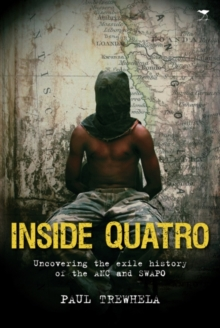 Inside Quatro : Uncovering the exile history of the ANC and SWAPO, Paperback / softback Book