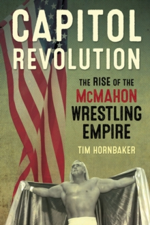 Capitol Revolution : The Rise of the McMahon Wrestling Empire, Paperback / softback Book