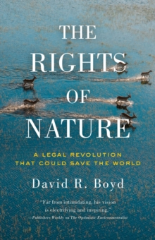 The Rights Of Nature : A Legal Revolution That Could Save the World, Paperback / softback Book