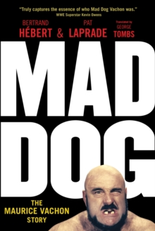 Mad Dog : The Maurice Vachon Story, Paperback Book