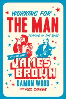 Working For The Man, Playing In The Band : My Years with James Brown, Hardback Book